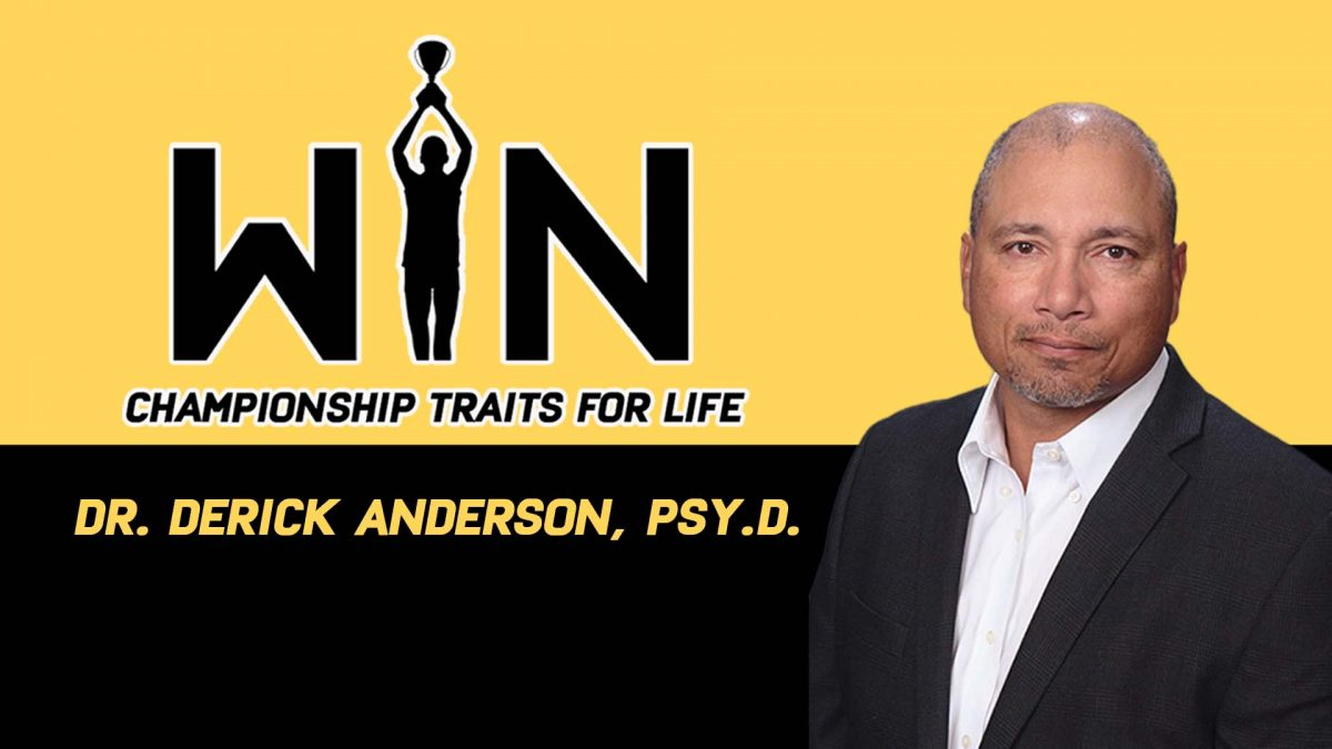 WIN: Championship Traits For Life - Dr. Derick Anderson, Psy.D.