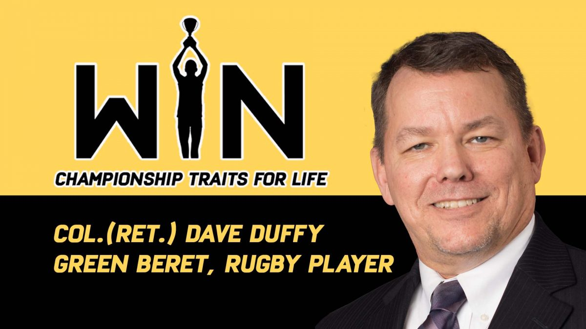 WIN: Championship Traits For Life - Col. (Ret.) Dave Duffy; Green Beret, Rugby Player